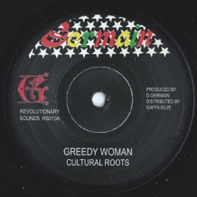 "7"" CULTURAL ROOTS - GREEDY WOMAN"