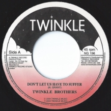 "7"" TWINKLE BROTHERS - DON'T LET US HAVE TO SUFFER"